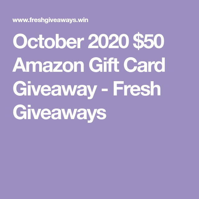 October 2020 50 Amazon Gift Card Giveaway Fresh Giveaways Gift Card Giveaway Amazon Gift Cards Amazon Gifts