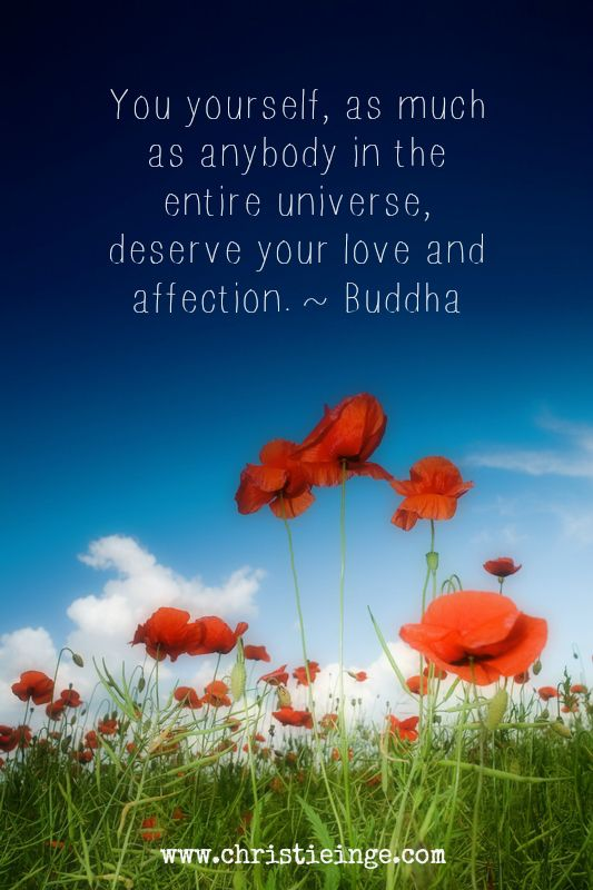 """""""You, yourself, as much as anybody in the entire universe, deserve your love and affection."""" ~ Buddha  #IAmEnough #selflove"""