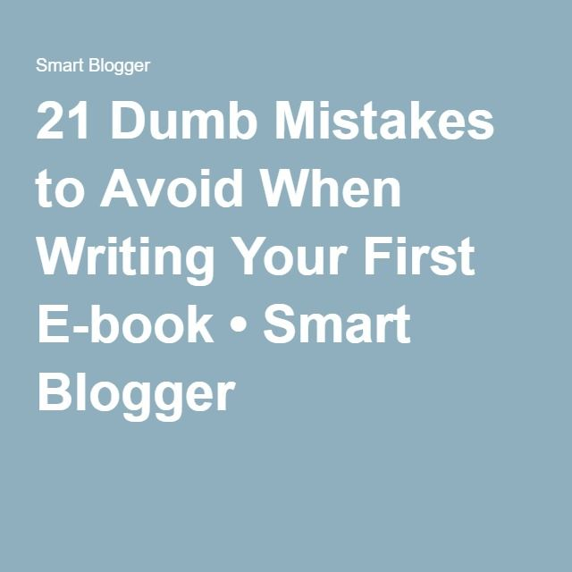 21 Dumb Mistakes to Avoid When Writing Your First E-book • Smart Blogger