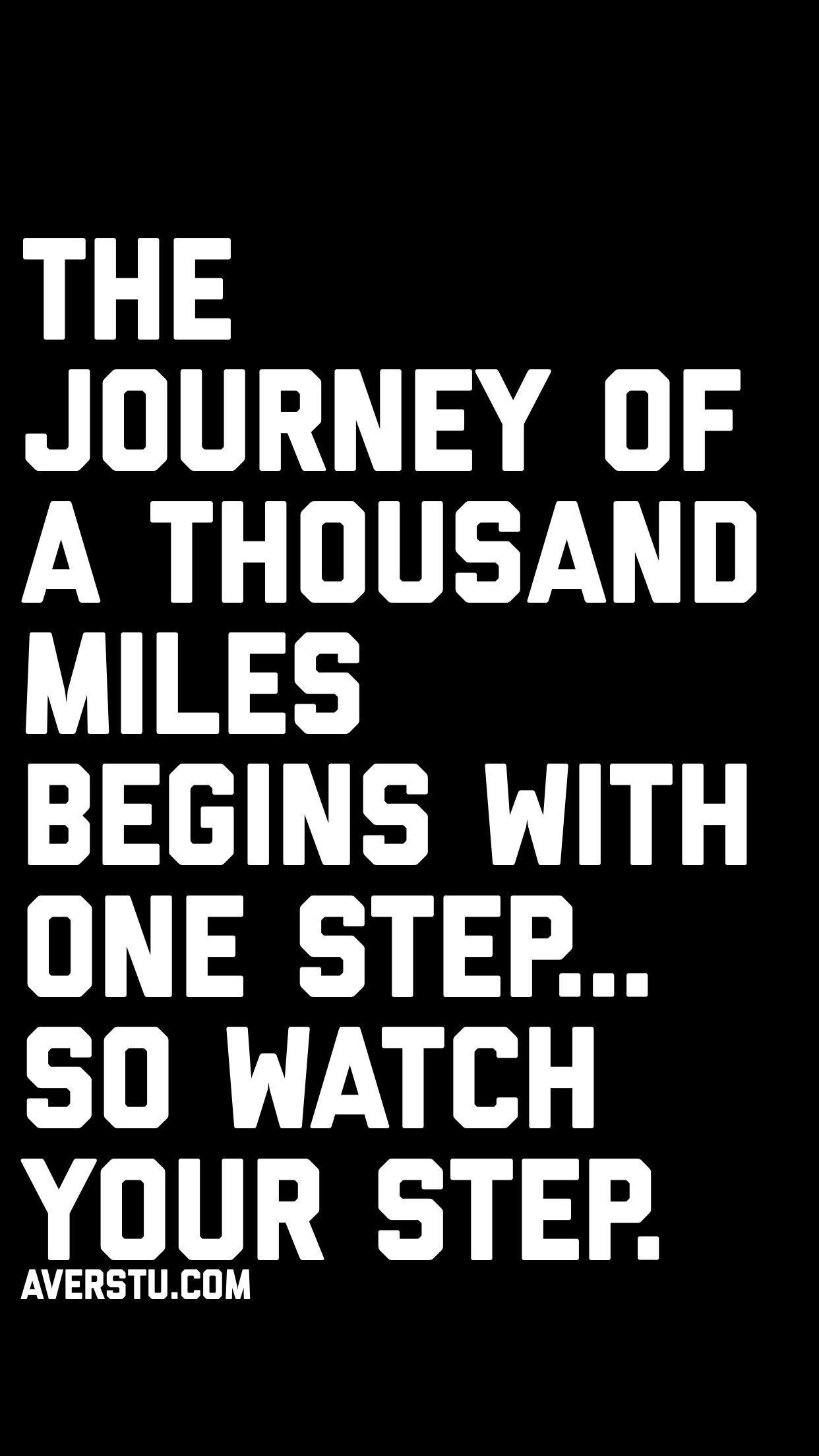 The Journey Of A Thousand Miles Begins With One Step So Watch