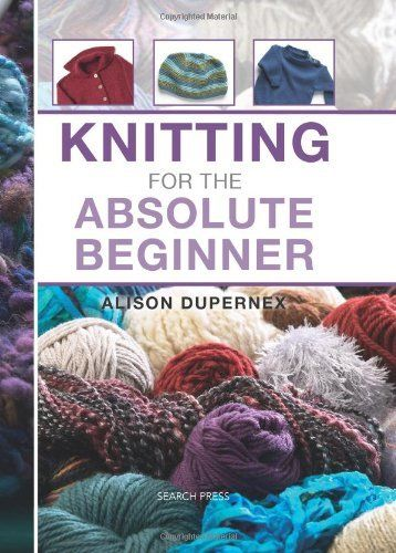 Knitting for the Absolute Beginner by Alison Dupernex $17.95. This is spiral bound which makes it much easier to use. There are lots of simple patterns included to try out and loads of illustrations. I'm looking at getting this for myself.