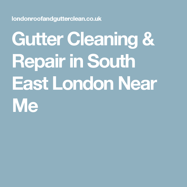 Gutter Cleaning Repair South East London Cleaning Gutters East London Repair