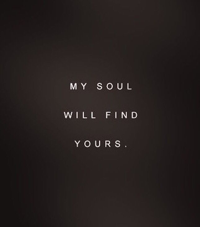 My soul will find yours. In every lifetime it will.
