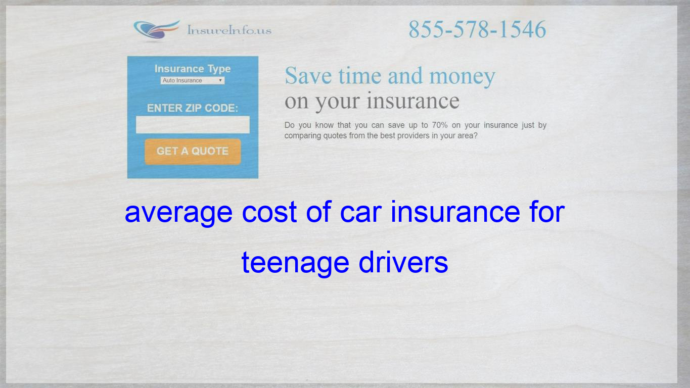 Average Cost Of Car Insurance For Teenage Drivers Life Insurance