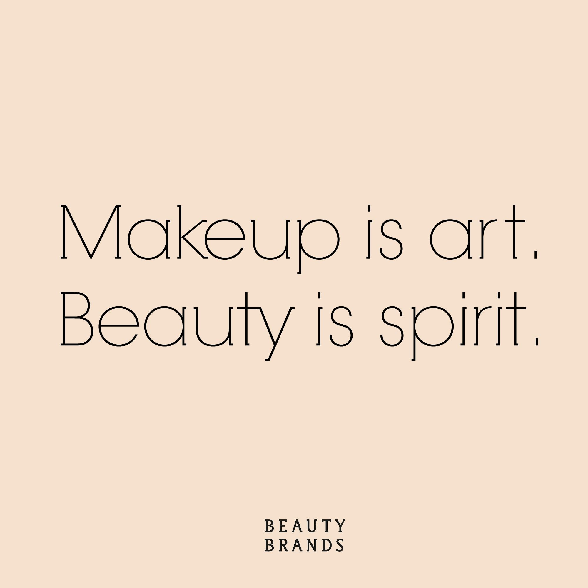 Makeup Is Art Beauty Is Spirit Beautybrands Beautynotes Quote