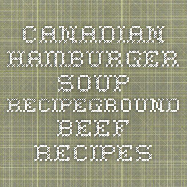 Canadian Hamburger Soup RecipeGround Beef Recipes