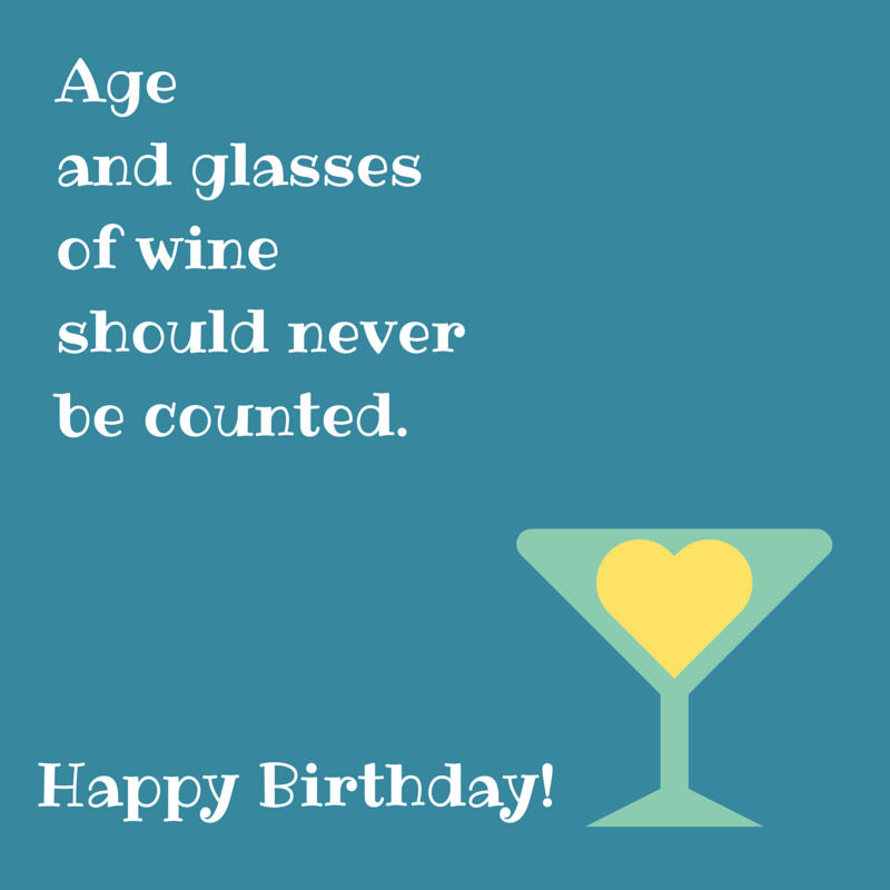Age And Glasses Of Wine Should Never Be Counted Happy Birthday