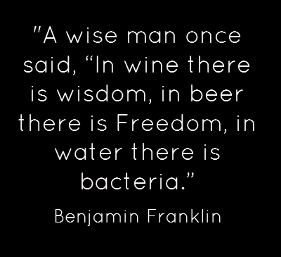 Benjamin Franklin Quotea Wise Man Once Said In Wine There Is