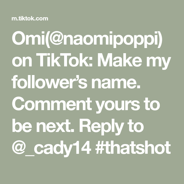 Omi Naomipoppi On Tiktok Make My Follower S Name Comment Yours To Be Next Reply To Cady14 Thatshot Names How To Make Math
