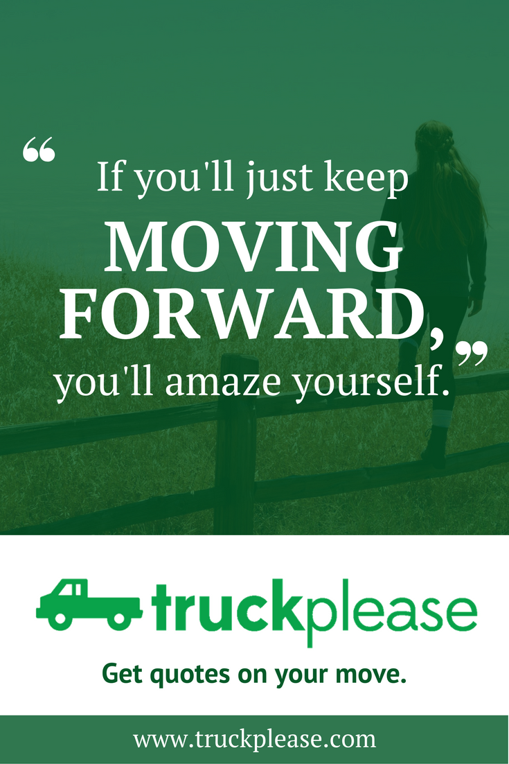 Moving Company Quotes Interesting If You'll Just Keep Moving Forward You'll Amaze Yourself
