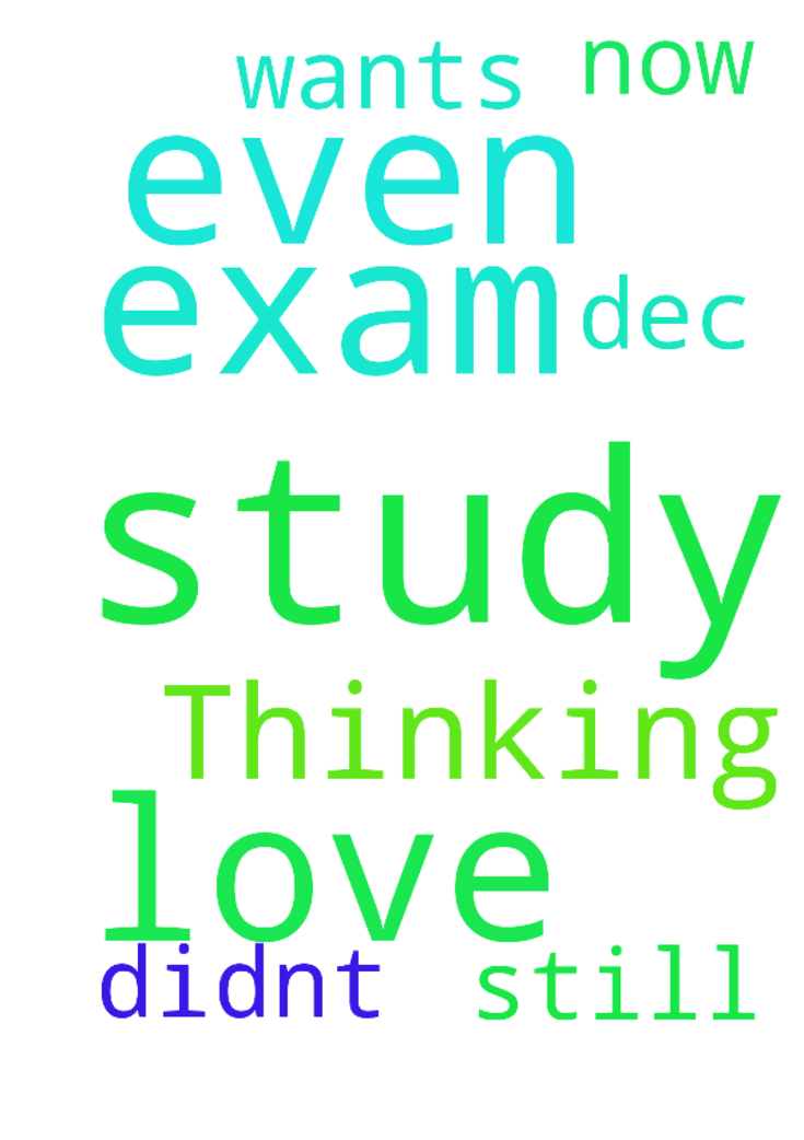 Thinking of him even i can't study and my exam is from - Thinking of him even i cant study and my exam is from 19 Dec still now i didnt study i need his love i wants him to love me  Posted at: https://prayerrequest.com/t/pJa #pray #prayer #request #prayerrequest