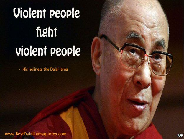 violent people fight violent people best dalai lama quotes