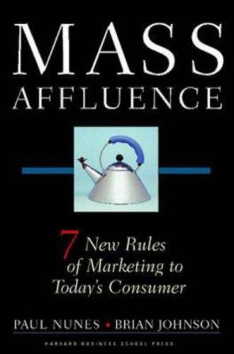 Mass Affluence| Seven New Rules of Marketing to Today's Consumer | Paul Nunes | Brian Johnson | 2004 #mafash14 #bocconi #sdabocconi #mooc #fashion #luxury #book #article #resources