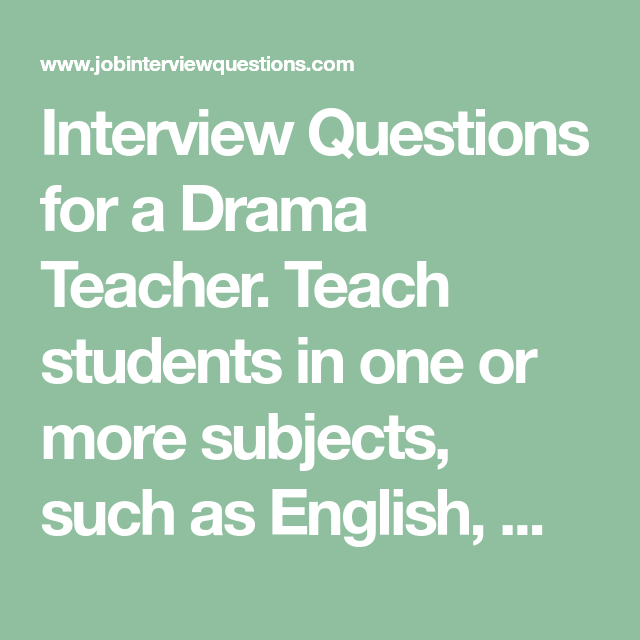 Interview Questions for a Drama Teacher  Teach students in one or