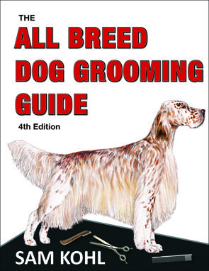 The All Breed Dog Grooming Guide By Sam Kohl 4th Edition Dog Grooming Dog Grooming Tools Dog Groomers