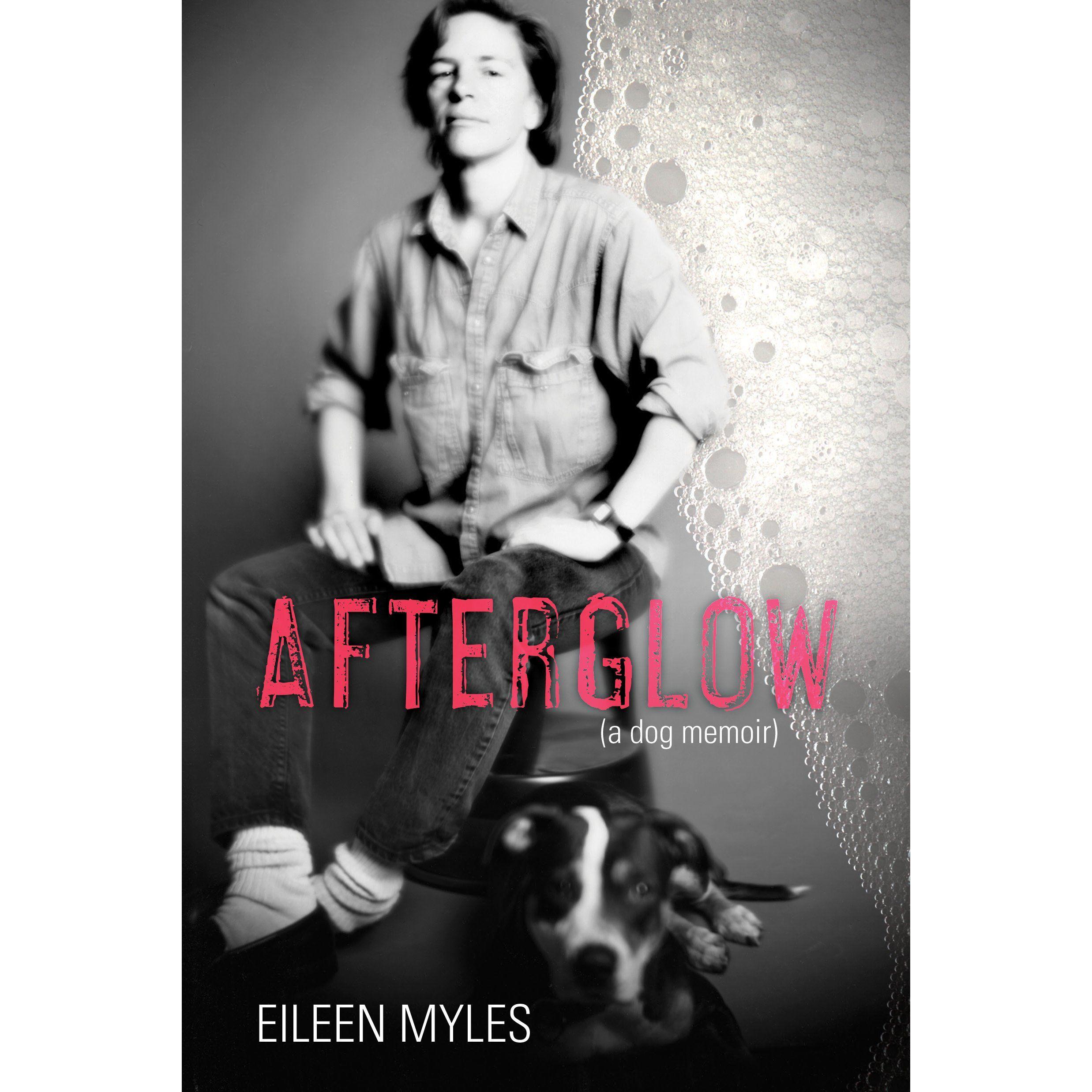 Afterglow A Dog Memoir by Eileen Myles Memoirs, County