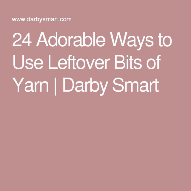 24 Adorable Ways to Use Leftover Bits of Yarn | Darby Smart