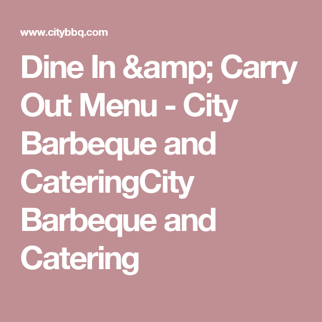 Dine In & Carry Out Menu - City Barbeque and CateringCity Barbeque and Catering