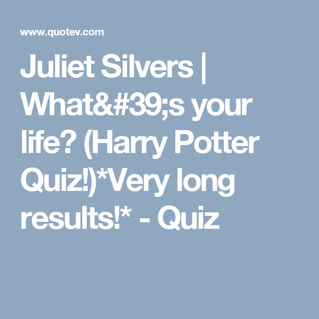 What's your life? (Harry Potter Quiz!)*Very long results
