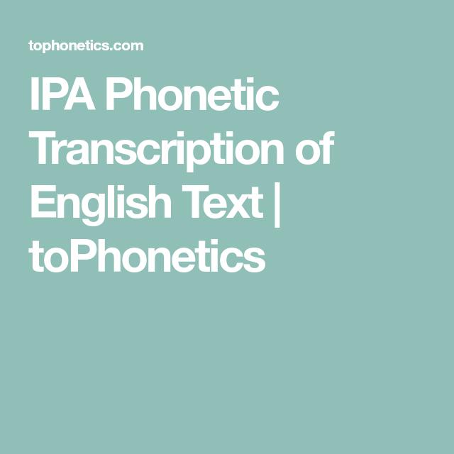 IPA Phonetic Transcription of English Text | toPhonetics