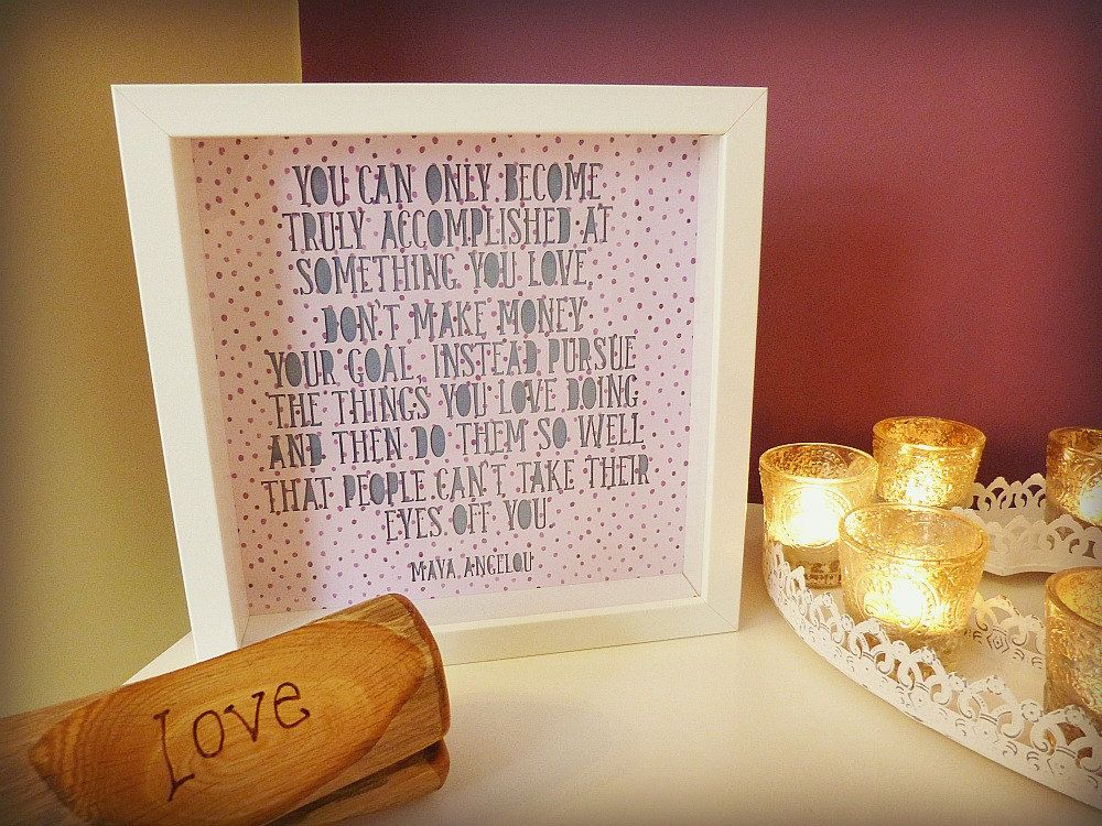 'You can only become truly accomplished at something you love.  Don't make money your goal, instead pursue the things you love doing and then do them so well that people can't take their eyes off you.' - Maya Angelou Quote Handmade paper cut Framed Quotation – by MyMumAndMeQuotes on Etsy