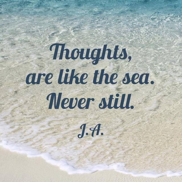 Thoughts are like the sea, never still. quote ocean sea thoughts still move