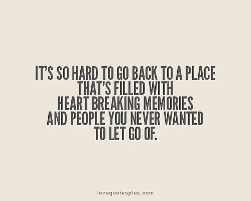 Memories Quotes Memories And People You Never Wanted To Let Go
