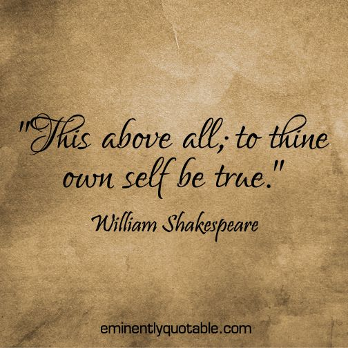 "Image result for site:pinterest.com ""This above all: to thine own self be true."""