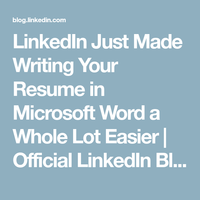 Resume On Microsoft Word Linkedin Just Made Writing Your Resume In Microsoft Word A Whole