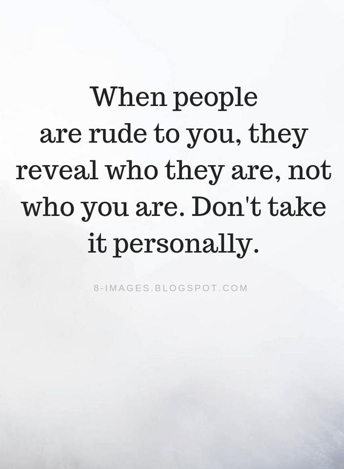 Rude People Quotes Rude People Quotes When people are rude to you, they reveal who  Rude People Quotes