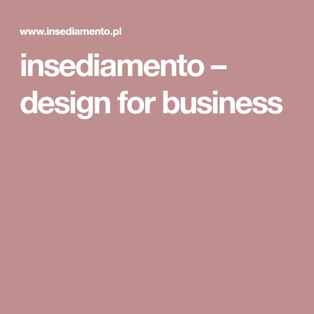 Insediamento Design For Business Design Business Design Art