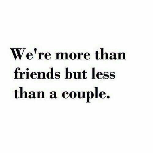 We Re More Than Friends But Less Than A Couple Friends Quotes Just Friends Quotes Dating Quotes Just Started