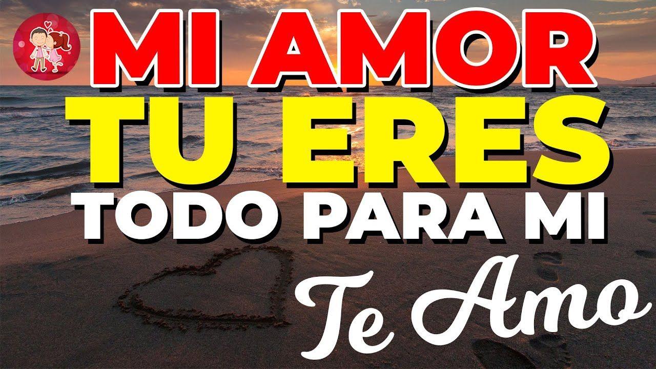Mi Amor Tú Eres Todo Para Mi Te Amo Mucho Y Lo Sabes Amor Imagenes De Te Amo Te Amo Mi Amor
