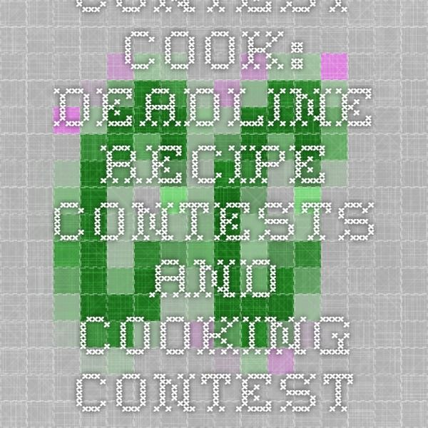 Contest cook deadline recipe contests and cooking contest lists for lists of recipe contests and cooking contests food competitions bake offs cook offs and other culinary events for the amateur cook forumfinder Gallery
