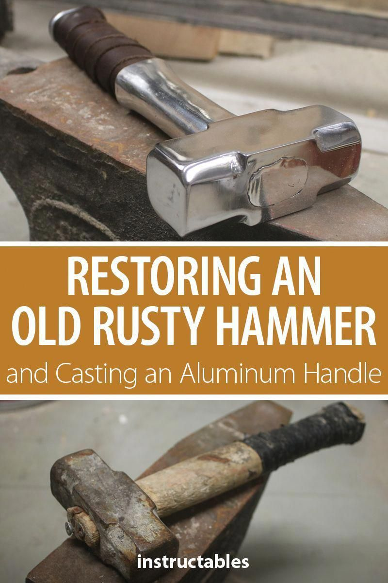 Restore An Old Rusty Hammer And Cast An Aluminum Head And Handle