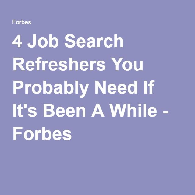 4 Job Search Refreshers You Probably Need If It's Been A While - Forbes