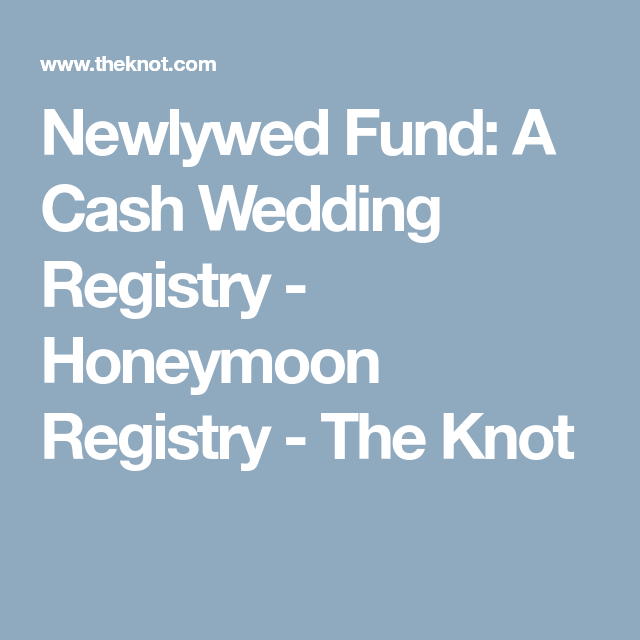 Newlywed Fund A Cash Wedding Registry Honeymoon Registry The Knot Cash Wedding Registry Honeymoon Registry Wedding Registry