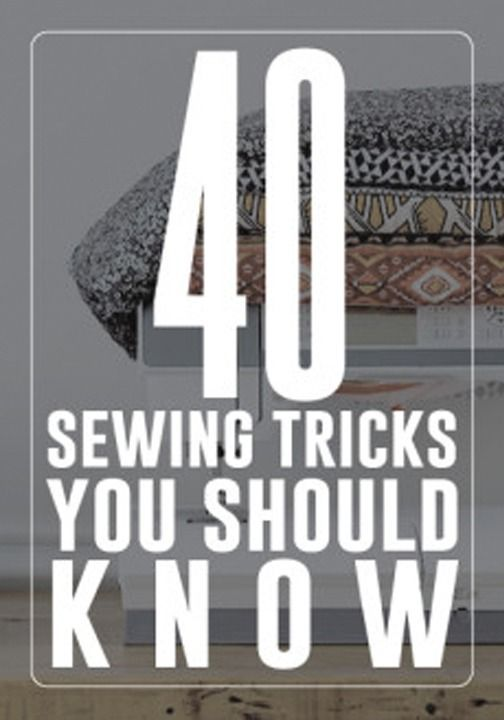 FOR LATER -- You'll never guess the 40 sewing tricks you should know.