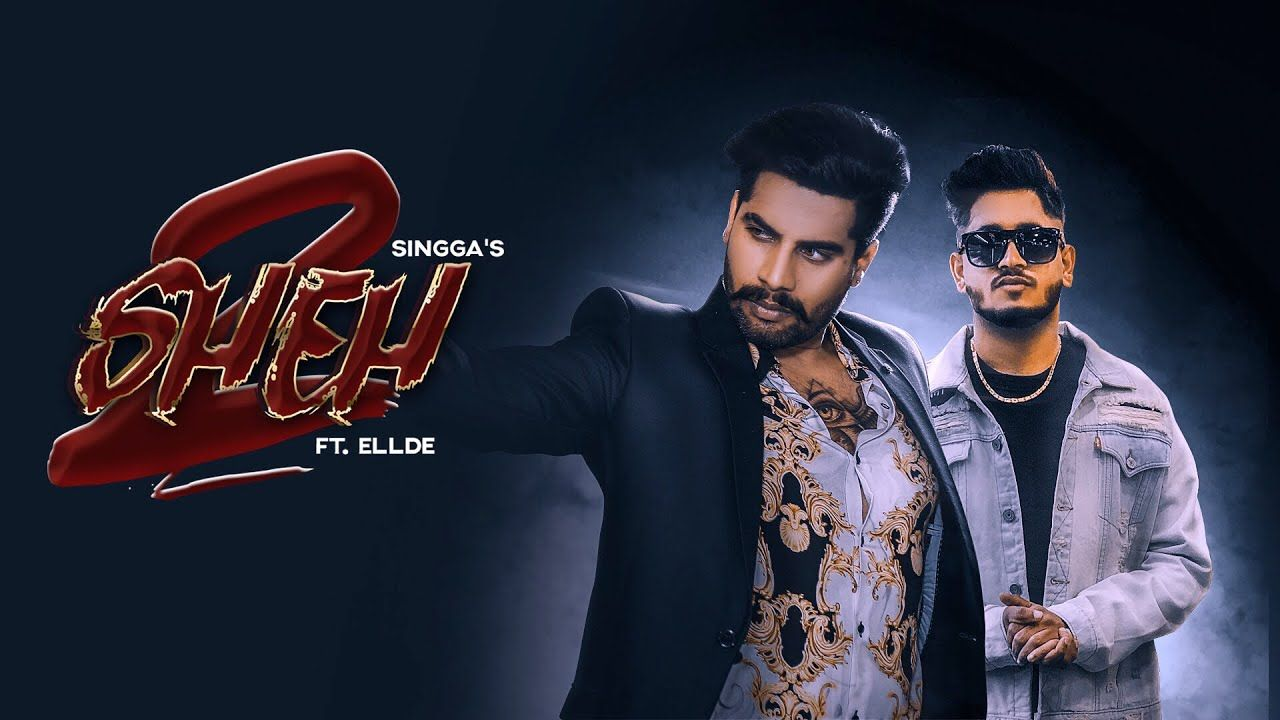 SHEH 2: (Official Song) Singga Ft Ellde|Latest Punjabi Songs