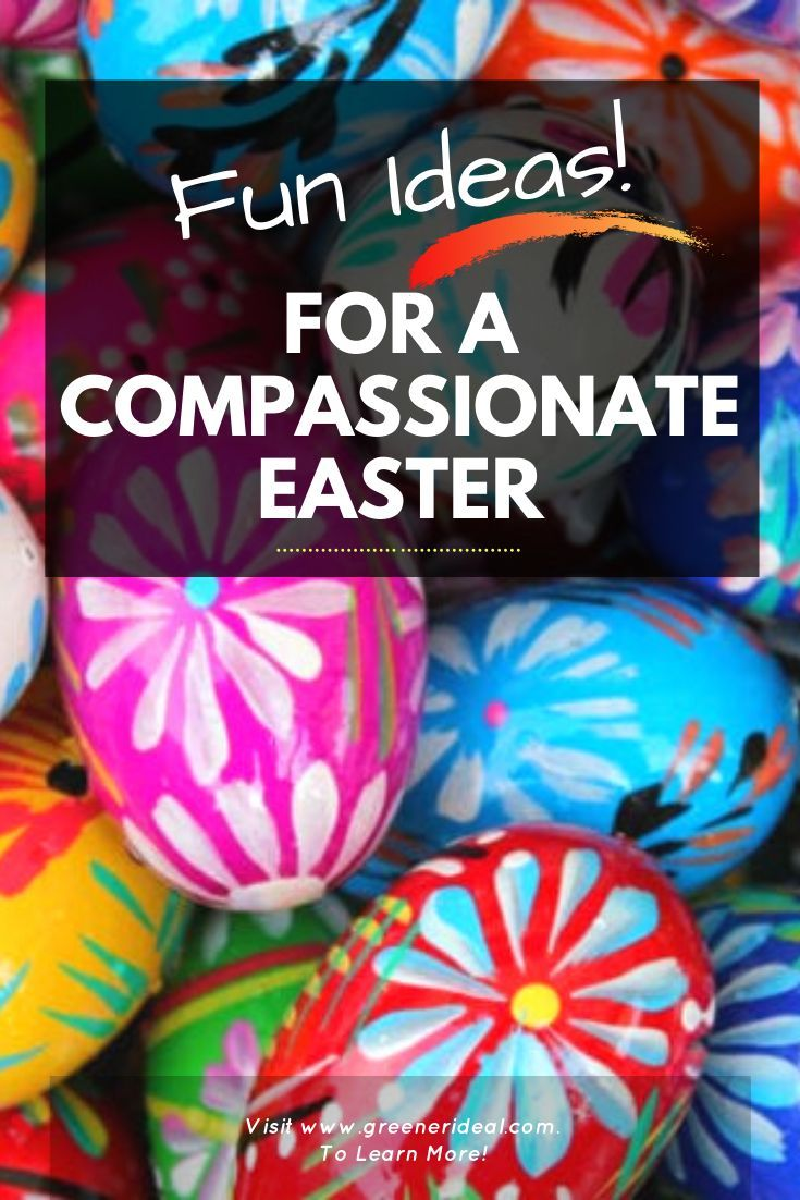 Have a Compassionate Easter With These Fun Ideas | Greener Ideal Most families enjoy keeping and sh