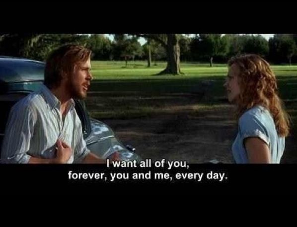 The Notebook I Want All Of You Forever You And Me Every Day Movie Quotes The Notebook Quotes Movies