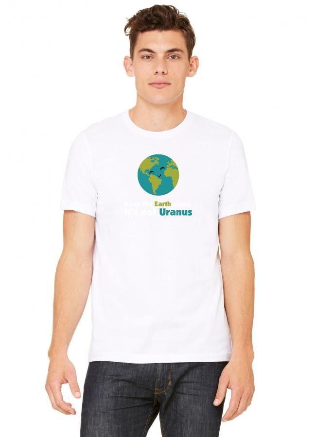 8fe70891 keep the earth clean its not uranus Tshirt | Products | T shirt ...