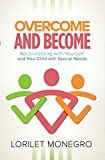 Free Kindle Book -   Overcome and Become: Reconnecting with Yourself and Your Child with Special Needs Check more at http://www.free-kindle-books-4u.com/parenting-relationshipsfree-overcome-and-become-reconnecting-with-yourself-and-your-child-with-special-needs/