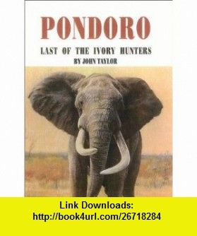 Pondoro Last of the Ivory Hunters (9781571572646) John Taylor , ISBN-10: 1571572643  , ISBN-13: 978-1571572646 ,  , tutorials , pdf , ebook , torrent , downloads , rapidshare , filesonic , hotfile , megaupload , fileserve