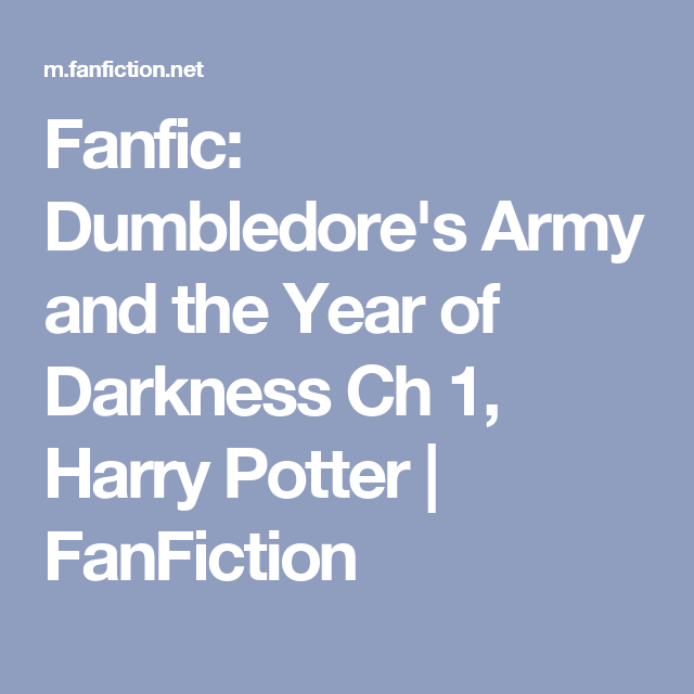 Fanfic Dumbledore S Army And The Year Of Darkness Ch 1 Harry Potter Fanfiction Harry Potter Fanfiction Dumbledore Potter