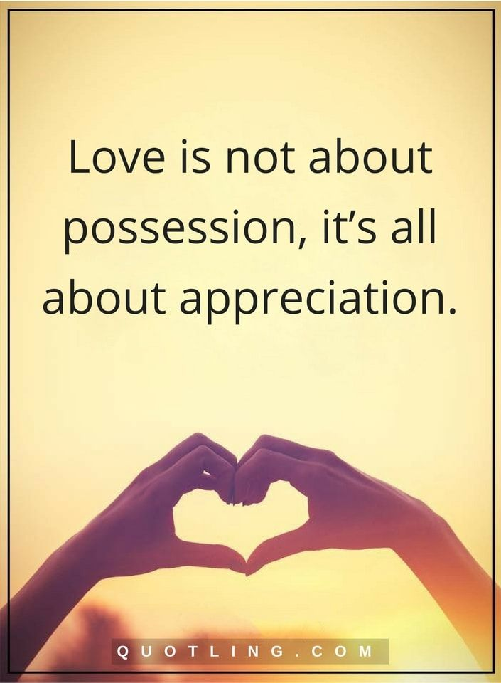 Love Quotes Love Is Not About Possession Its All About