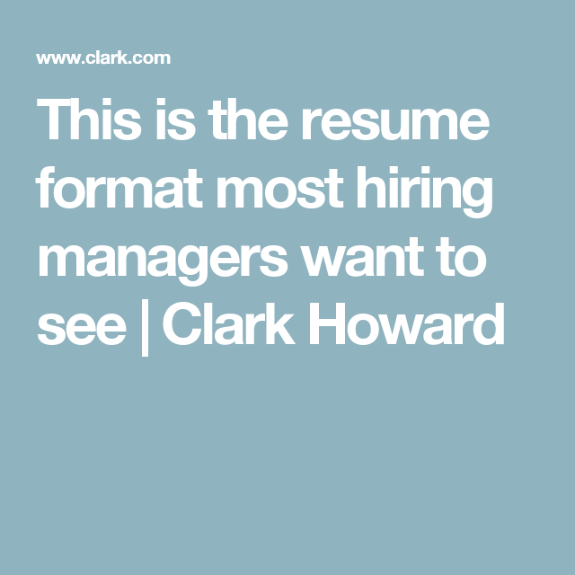 This is the resume format most hiring managers want to see | Clark ...