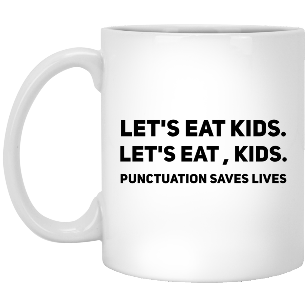 Let's Eat Kids Punctuation saves lives Mug #coffeecups