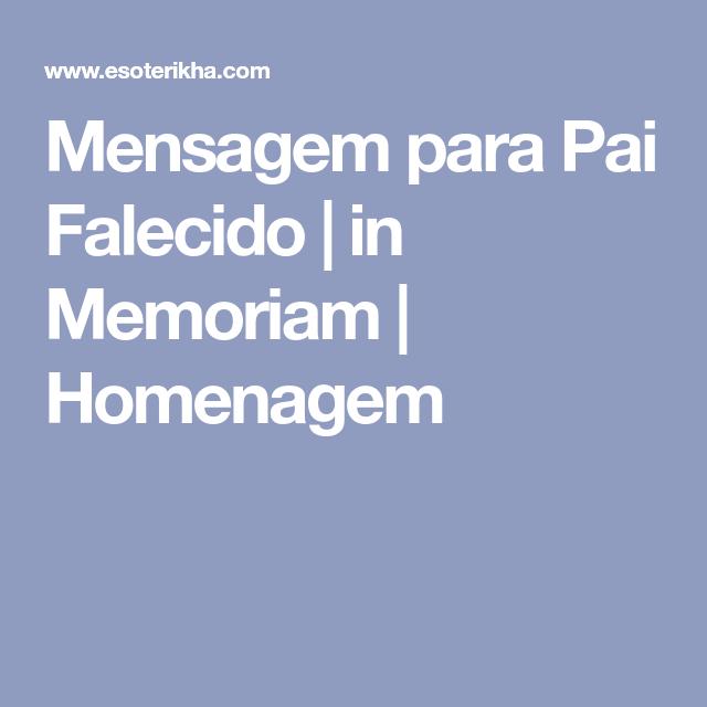 Mensagem Para Pai Falecido In Memoriam Homenagem