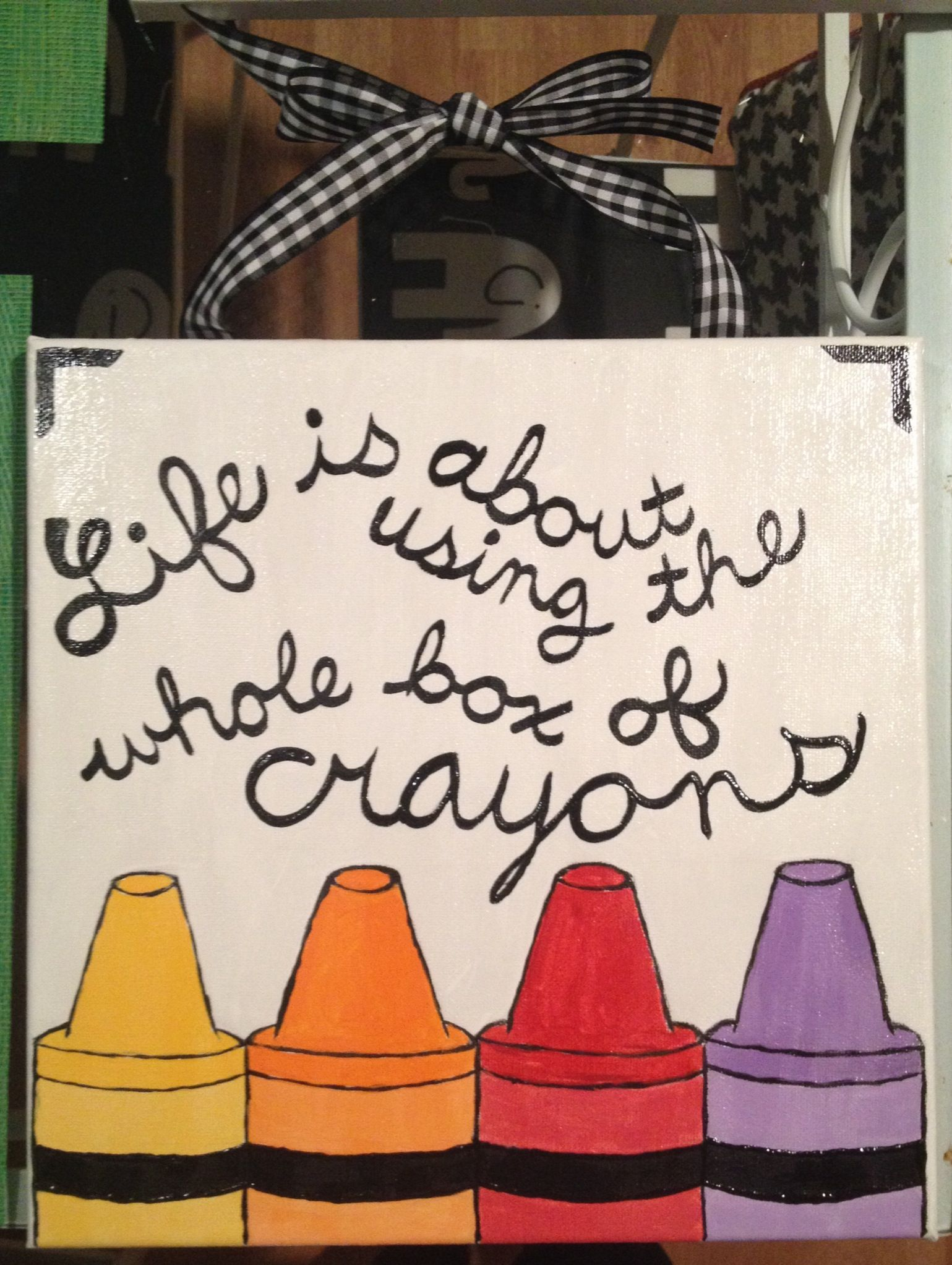 """Life is about using the whole box of crayons"""